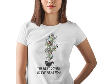 The Best Coffee is The Next One - Women's Coffee Lovers T-Shirt
