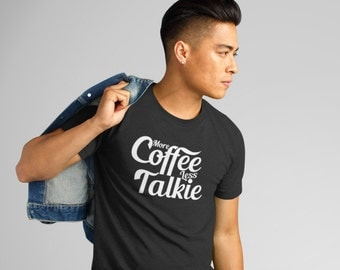 More Coffee Less Talkie causal tshirt, gift for her, gift for girlfriend, Coffee lover Tee, caffeine addictive top, gift for husband