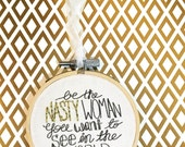 Nasty Woman Mini Hoop or Ornament Christmas Ornament Feminist Art Political Art Gift for Her Baby Gift
