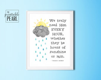 LDS Quote Printable- Thomas S. Monson - 8x10 16x20 - Yellow Gray Blue - We truly need Him Every Hour - Sunshine or Rain - Mormon Home Decor