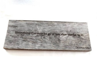 """David Foster Wallace engraving  """"Everything I've ever let go of has claw marks on it"""""""