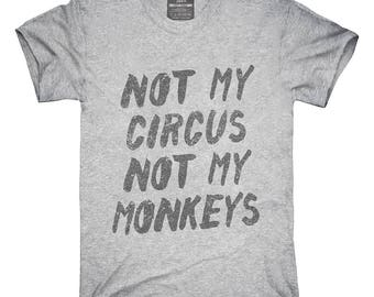 Not My Circus Not My Monkeys T-Shirt, Hoodie, Tank Top, Gifts