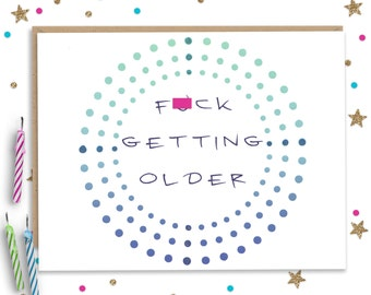 Mature F Getting Older, Funny Birthday Card, Birthday Card, Handmade Card, Funny Card for Friend, Card for Him, Card for Her, Birthday