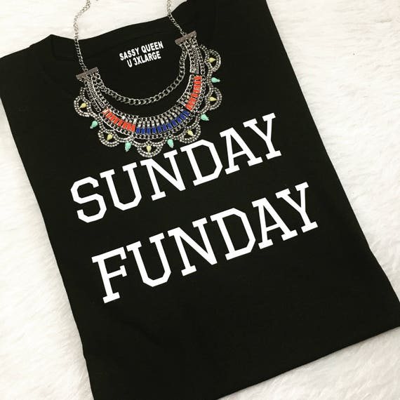 Sunday Funday / Statement Tee / Graphic Tee / Statement Tshirt / Graphic Tshirt / T shirt