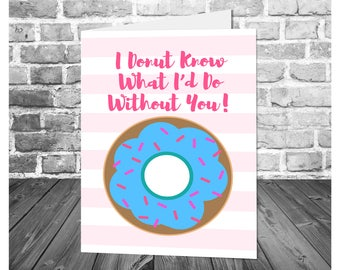 Funny Friendship Card / I Donut Know What I'd Do Without You / Donut Greeting Card / Thank You Card / Printable Greeting Card