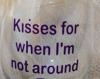 Personalized Stemless Wine Glass - Valentin's Kisses for when I'm Not Around