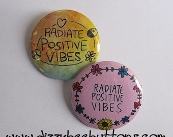 "Radiate Positive Vibes - 1.25"" or 1.5"" - Pinback Button - Magnet - Keychain"
