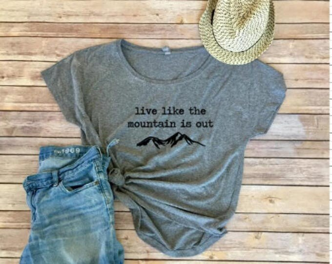 Live Like The Mountain Is Out Tee - Women's Shirt - Women's Clothing - PNW - Mountain Life - Mountain Shirt - Hiking -Camping - Gift for Her
