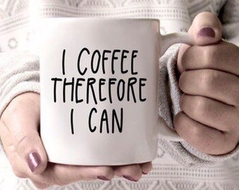 I Coffee Therfore I Can 11oz mug // handlettered