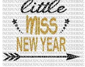 New Year Svg, New Years Eve,Cutting Files for Silhouette Cameo/Cricut, Svg Download, Happy New Year SVG, New Year SVg, little miss new year