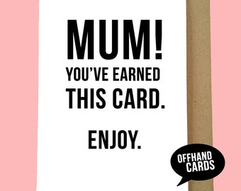 Mum, You've Earned This Card. Funny Mother's Day Card. Mother's Day, Happy Mother's Day, Dry Humour. Funny Card. Blank Inside.