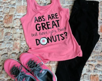 Abs are great but have you tried donuts shirt, funny gym shirt, workout shirt, donut workout tank,