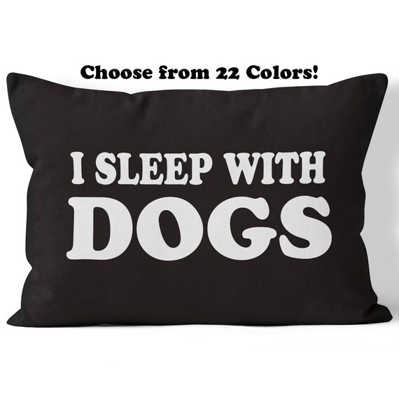 I Sleep With Dogs Throw Pillow Cover w/optional insert / Pick
