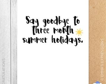 Say Goodbye To Three Month Summer Holidays / Congratulations / Graduation / Graduating / Greeting Card / Handmade / Printed