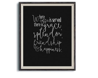 Coffee Quote | Where coffee is served there is grace, splendor, friendship & happiness | Wall Art | Hostess Gift
