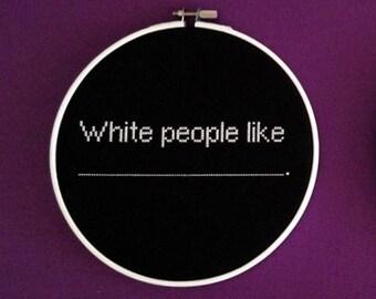 White people like: cross stitch (CAH)