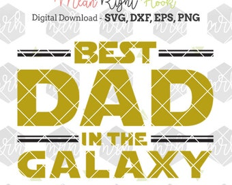Best Dad In The Galaxy svg, Fathers Day svg, Dad svg, Star Wars SVG, INSTANT DOWNLOAD vector files for cutting machines - svg, png, dxf, eps