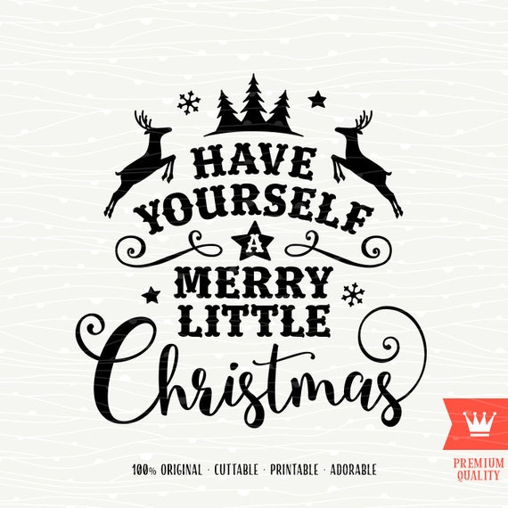 Have Yourself A Merry Little Christmas Svg Cutting File