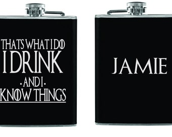 Engraved Stainless Steel Game Of Thrones Hip Flask - I Drink and I Know Things Personalized Flask - Choice of Color