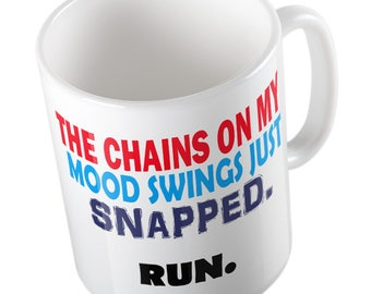 The chains on my mood swings just snapped-RUN MUG