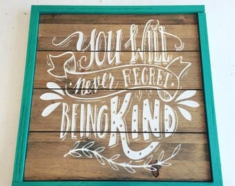 Wooden sign- You will never regret being kind (CNC carved & hand painted)