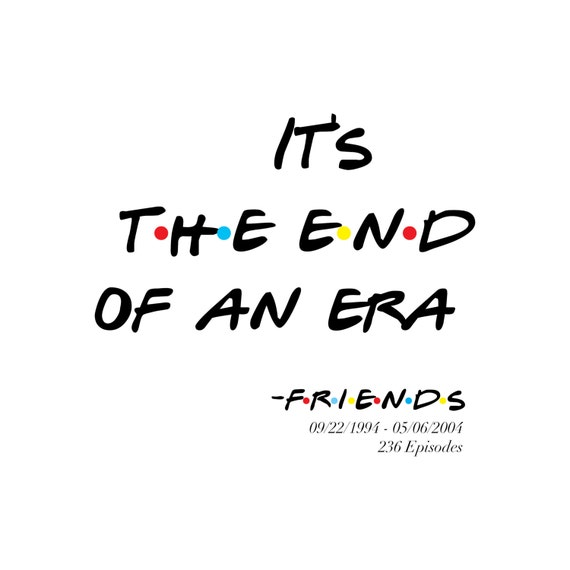 Friends End Of An Era Quote