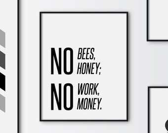 No bees no honey; no work no money printable quote, motivational quote, life's reality print, instant download typography poster print