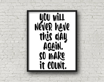 You Will Never Have This Day Again So Make It Count, Motivational Quote, Inspirational Art, Fitness Motivation, Digital Art, Printable Decor