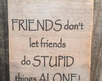 Funny hanging wood signs,Friends don't let friends,Bestie gift,Funny sayings,office decor,Gallery wall art,Shabby Chic Sign,typography art