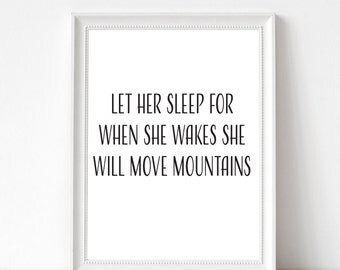 Let Her Sleep For When She Wakes She Will Move Mountains Print | Nursery Print | Minimalist Print | Girl Room Decor | Typography Print | Art