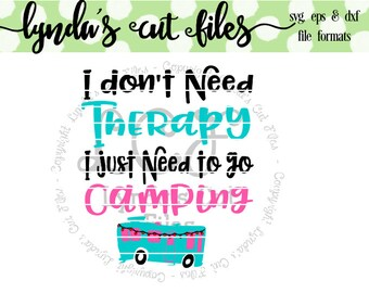 I Don't Need Therapy I Just Need to go Camping SVG/DXF/EPS file