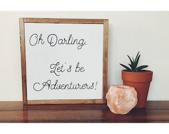 Oh Darling Let's Be Adventurers || quote sign