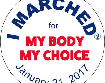 """I Marched January 21, 2017 at the Women's March for """"My Body My Choice"""".  Button pin, 2 1/4"""". FREE SHIPPING"""