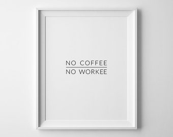 No Coffee No Workee, Funny Office Decor, No Coffee No Workee Print, Funny Coffee Print, Coffee Wall Art, Printable Poster