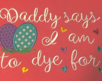 Daddy says I am to dye for Easter eggs machine embroidery file design applique design Instant Download Applique First Spring embroidered 1st