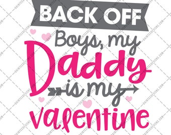 Back Off Boys, My Daddy Is My Valentine - SVG DXF Png Eps File Valentine's Day Valentines Girly Cute Pink Love Cutting Silhouette Cricut