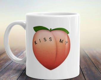 Peach, Unique Coffee Mug, Quote Mug, Kiss My Peach, Kiss My Ass, Funny Coffee Mug, Peaches