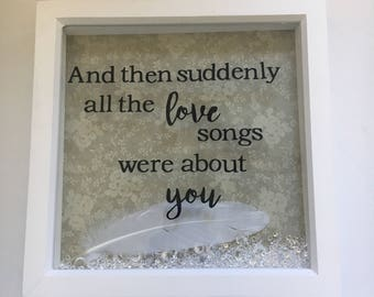 SALE- And then suddenly all the love songs were about you- box frame gift