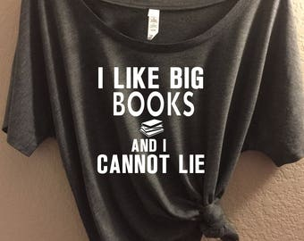 "Custom  ""I Like Big Books and I Cannot Lie"" Bella + Canvas Women's Slouchy Tee, Relaxed Fit tee,  funny book shirt, librarian, book lover"