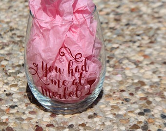 wine glass - you had me at merlot - gift for wine lovers - housewarming gift - bachelorette party gifts