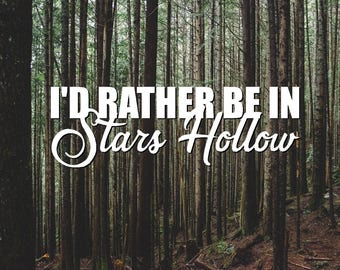 I'd Rather Be In Stars Hollow Vinyl Decal/ Gilmore Girls/ Decal for Mug, Laptop, YETI, Car