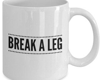 BREAK A LEG - Coffee Mug - Stage Actor Actress - Opening Night Gift - 11 oz white coffee tea cup