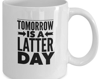 The BOOK of MORMON MUSICAL Inspired Mug - Tomorrow is a Latter Day - Broadway Fan Gift - 11 oz white coffee tea cup