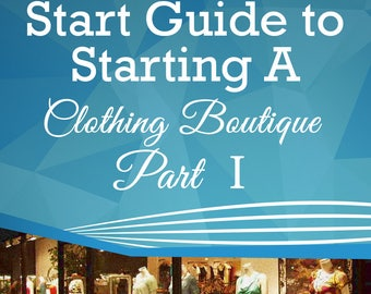The Quick Start Guide to Starting A Clothing Boutique - Part 1