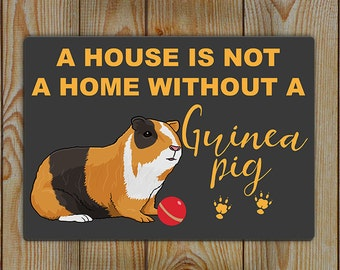 Guinea Pig Tin Sign | Tin wall Art | A House is not a Home without a Guinea Pig