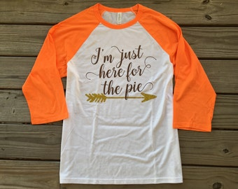 I'm just here for the pie - Womens thanksgiving shirt