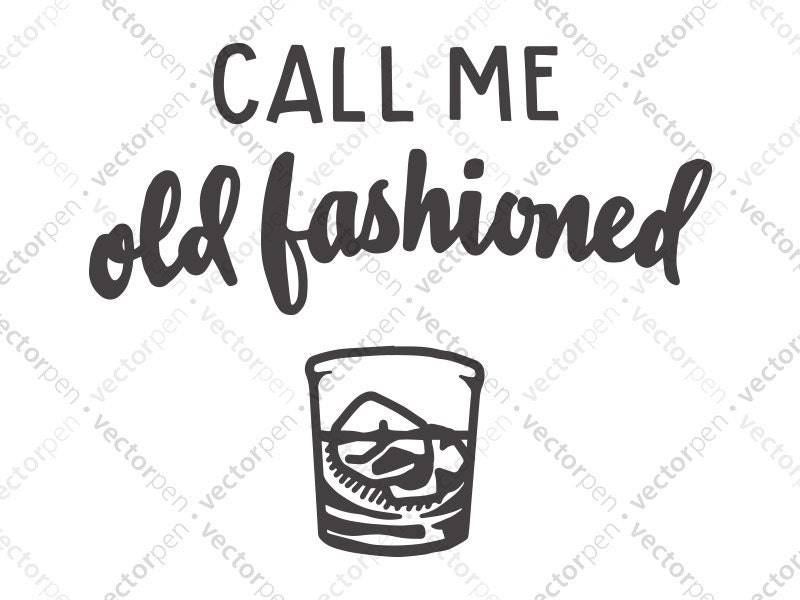 Humorous Quote Quot Call Me Old Fashioned Quot Svg Whiskey Art