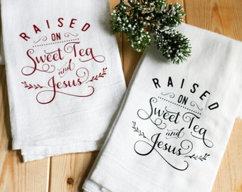 Raised on Sweet Tea and Jesus - Tea Towel - Cute Flour Sack Southern Kitchen Towel - Personalized Tea Towel - Southern Kitchen Towel