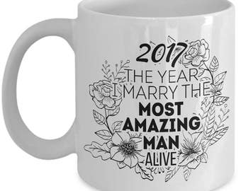 Fiance Gifts For Her - 2017 The Year I Marry The Most Amazing Man Alive Mug - Bride To Be
