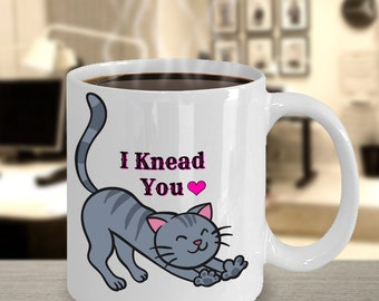I Knead You - White 11 or 15 oz Ceramic Coffee/Tea/Wine Mug - Cat Lovers Perfect Gift